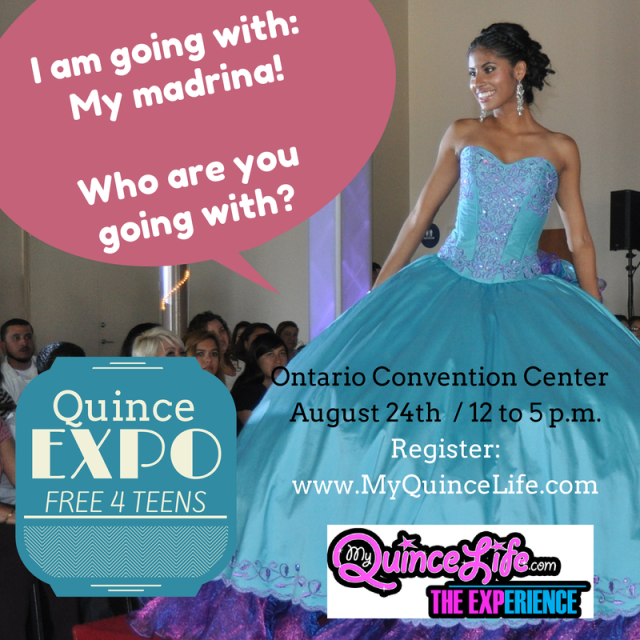 Ontario Expo August 24  Register at www.MyQuinceLife.com